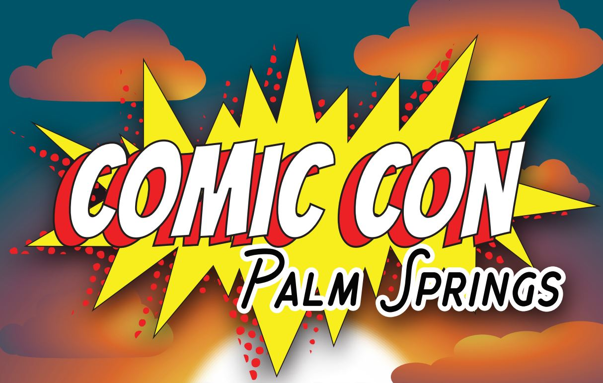 Comic Con Palm Springs August 24-26th